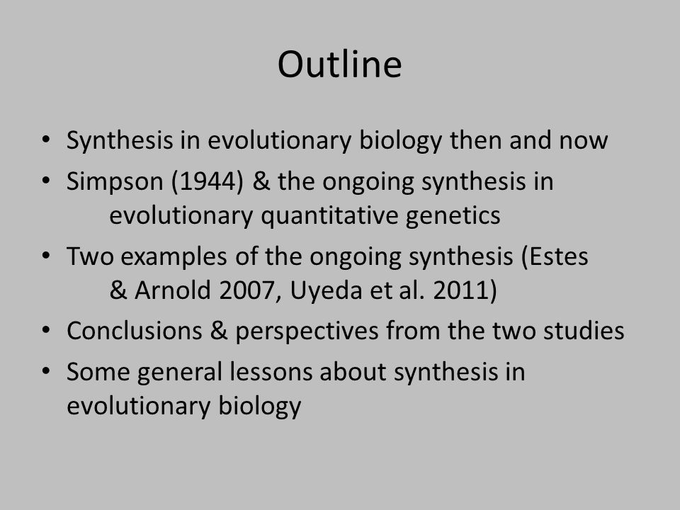 Outline Synthesis in evolutionary biology then and now Simpson (1944) & the ongoing synthesis in evolutionary quantitative genetics Two examples of th