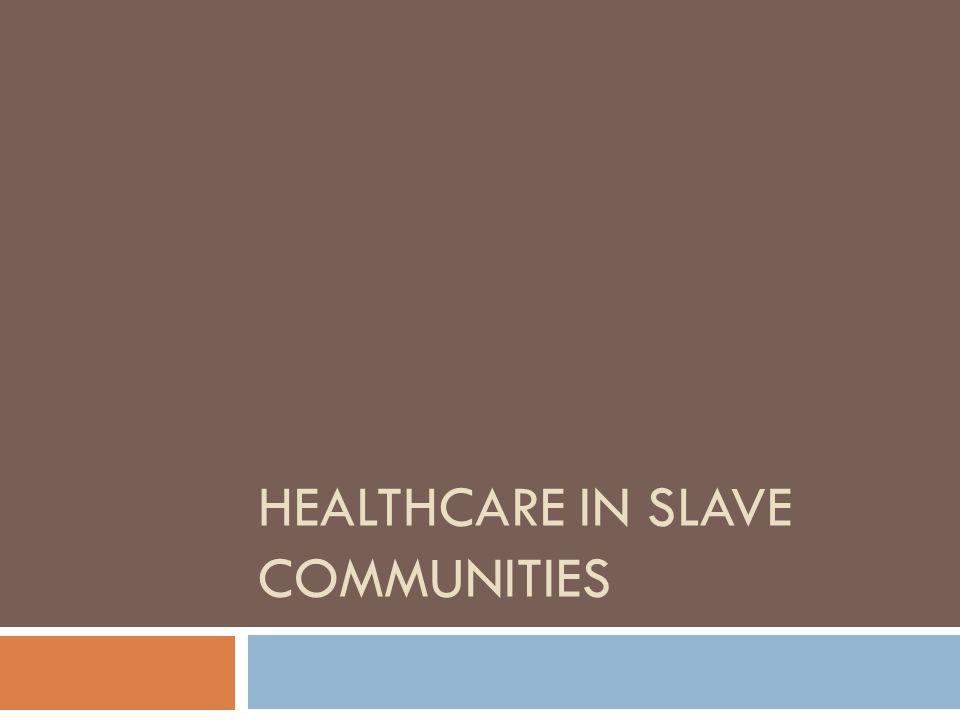 HEALTHCARE IN SLAVE COMMUNITIES
