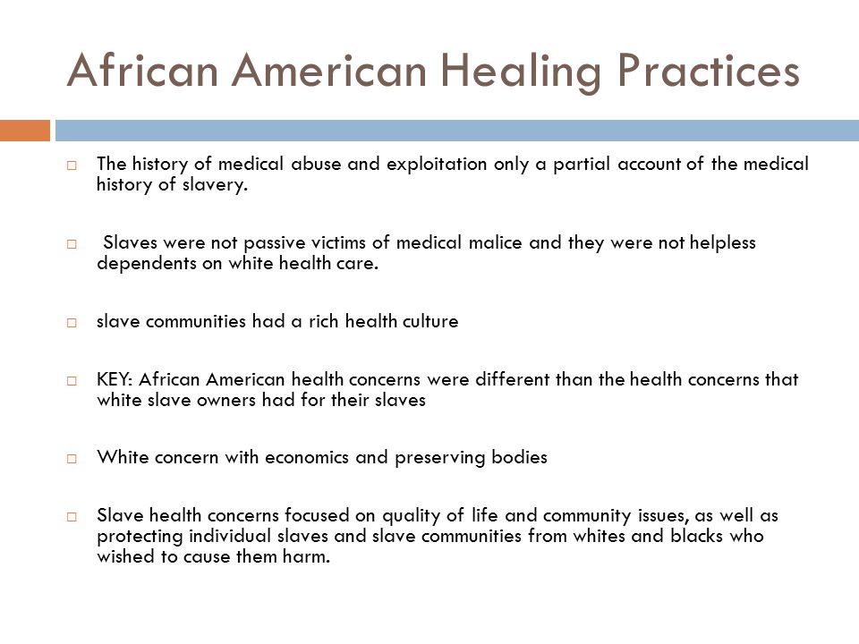 African American Healing Practices  The history of medical abuse and exploitation only a partial account of the medical history of slavery.