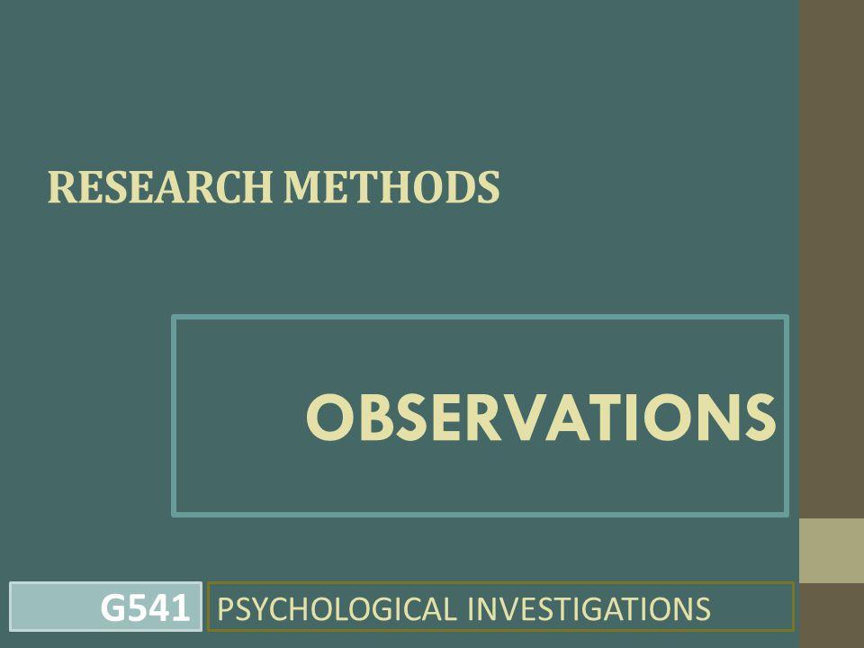 RESEARCH METHODS OBSERVATIONS PSYCHOLOGICAL INVESTIGATIONS G541