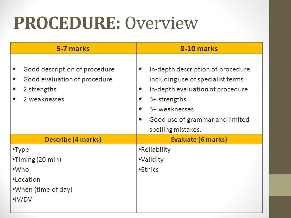 PROCEDURE: Overview 5-7 marks8-10 marks  Good description of procedure  Good evaluation of procedure  2 strengths  2 weaknesses  In-depth descrip
