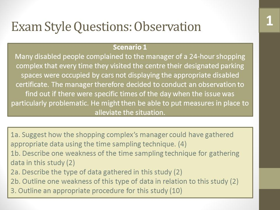 Exam Style Questions: Observation Scenario 1 Many disabled people complained to the manager of a 24-hour shopping complex that every time they visited