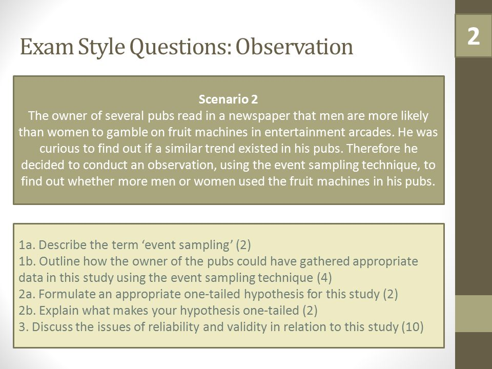 Exam Style Questions: Observation Scenario 2 The owner of several pubs read in a newspaper that men are more likely than women to gamble on fruit mach