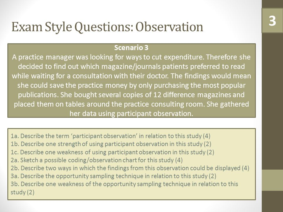 Exam Style Questions: Observation Scenario 3 A practice manager was looking for ways to cut expenditure. Therefore she decided to find out which magaz