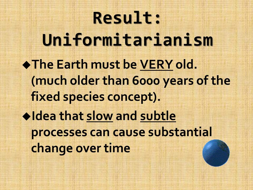 Result: Uniformitarianism u The Earth must be VERY old.