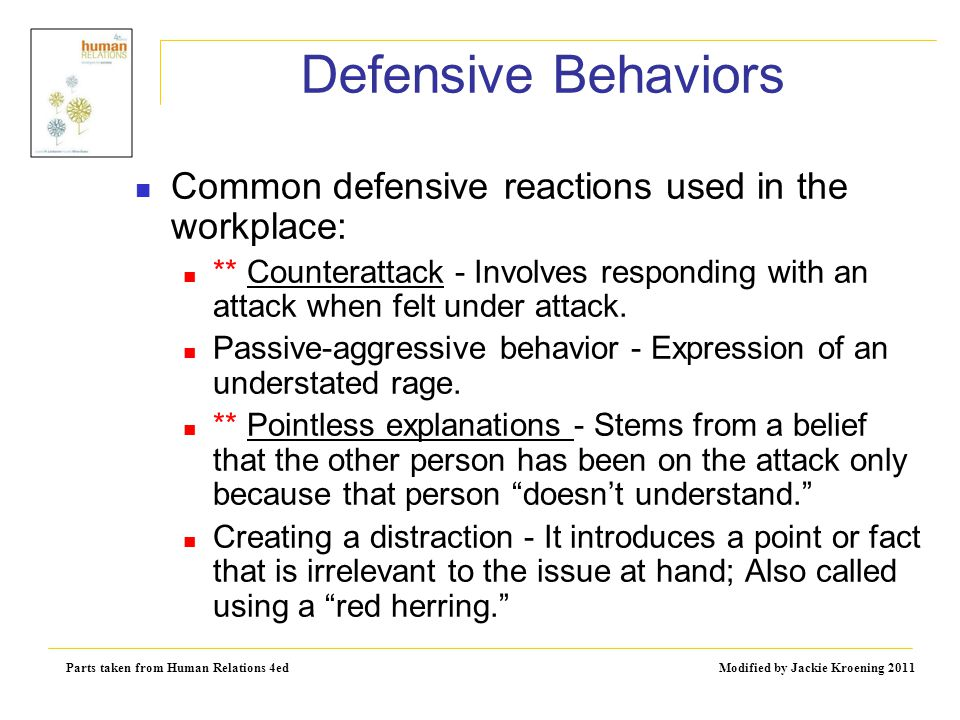Parts taken from Human Relations 4ed Modified by Jackie Kroening 2011 Defensive Behaviors Common defensive reactions used in the workplace: ** Counter