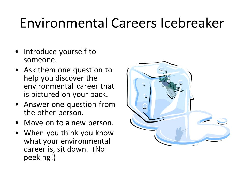 Environmental Careers Icebreaker Introduce yourself to someone. Ask them one question to help you discover the environmental career that is pictured o