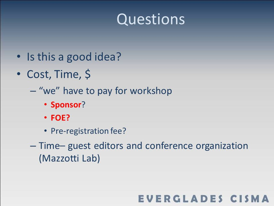 Questions Is this a good idea. Cost, Time, $ – we have to pay for workshop Sponsor.