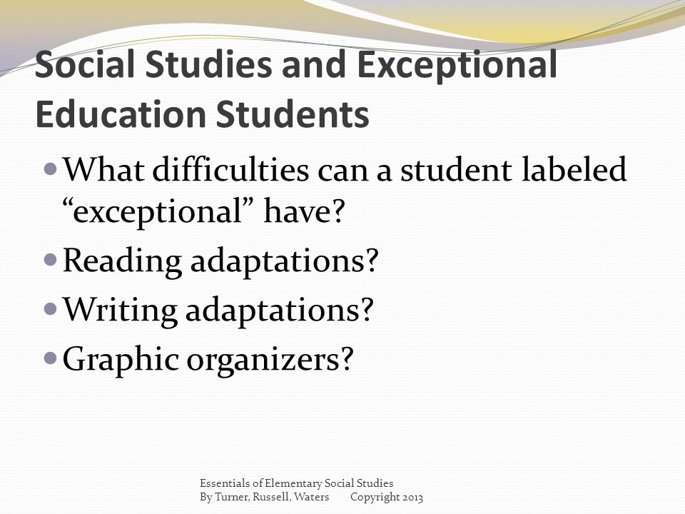 "Social Studies and Exceptional Education Students What difficulties can a student labeled ""exceptional"" have? Reading adaptations? Writing adaptations"