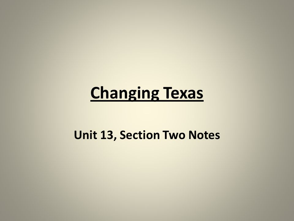 Changing Texas Unit 13, Section Two Notes