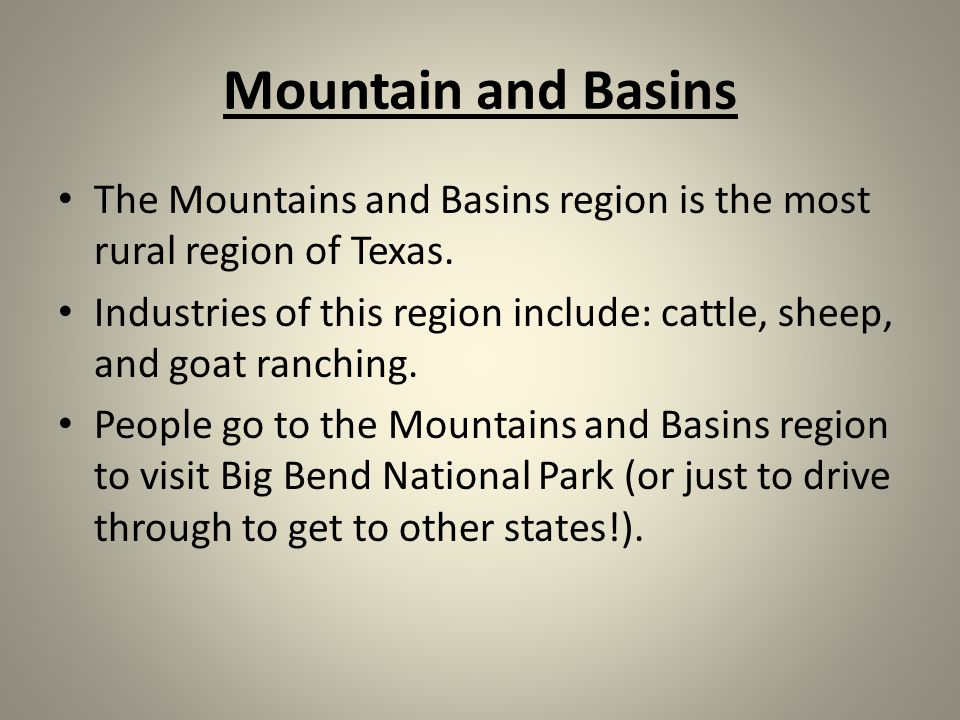 Mountain and Basins The Mountains and Basins region is the most rural region of Texas.