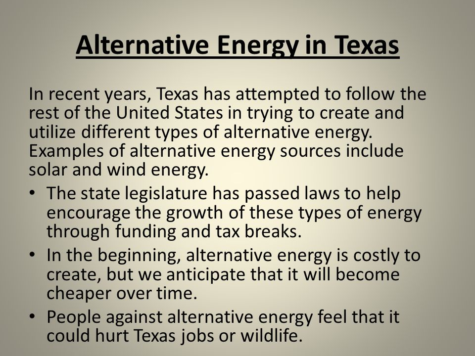 Alternative Energy in Texas In recent years, Texas has attempted to follow the rest of the United States in trying to create and utilize different types of alternative energy.