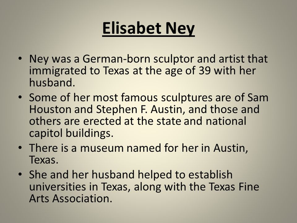 Elisabet Ney Ney was a German-born sculptor and artist that immigrated to Texas at the age of 39 with her husband.