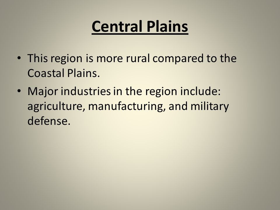 Central Plains This region is more rural compared to the Coastal Plains.