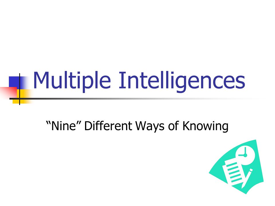 Multiple Intelligences Nine Different Ways of Knowing