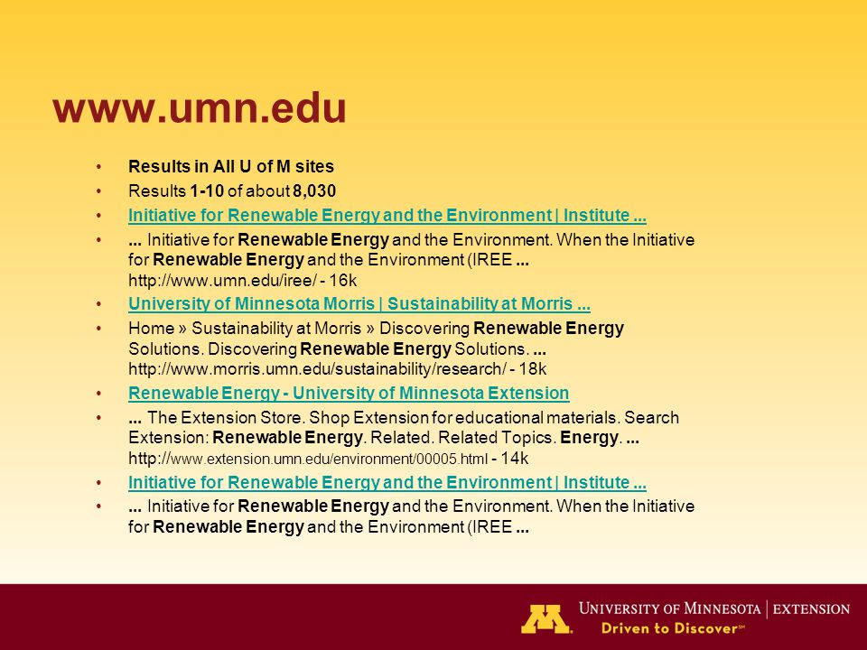 www.umn.edu Results in All U of M sites Results 1-10 of about 8,030 Initiative for Renewable Energy and the Environment | Institute......