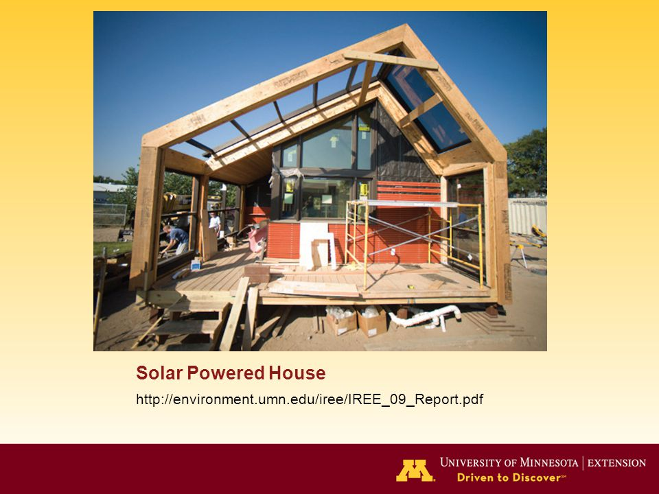 Solar Powered House http://environment.umn.edu/iree/IREE_09_Report.pdf