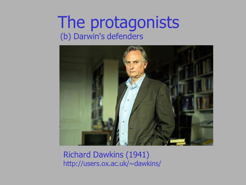 The protagonists (b) Darwin s defenders Richard Dawkins (1941) http://users.ox.ac.uk/~dawkins/