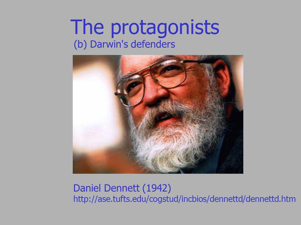 The protagonists (b) Darwin s defenders Daniel Dennett (1942) http://ase.tufts.edu/cogstud/incbios/dennettd/dennettd.htm