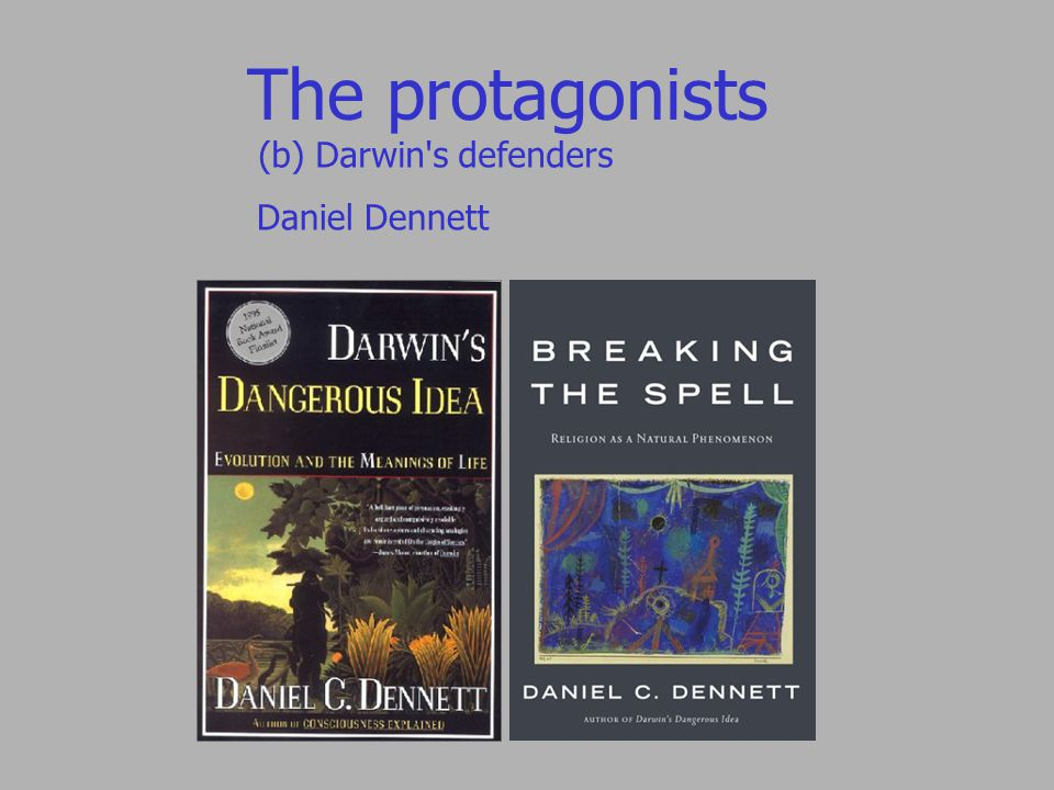 The protagonists (b) Darwin s defenders Daniel Dennett