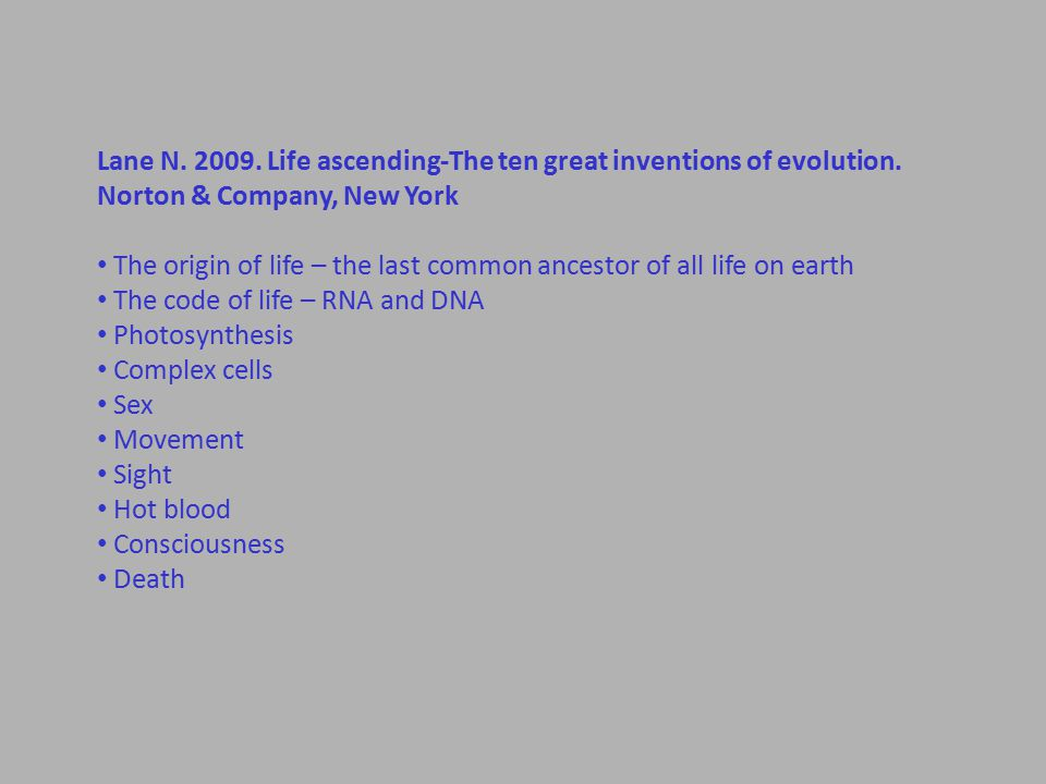 Lane N. 2009. Life ascending-The ten great inventions of evolution.
