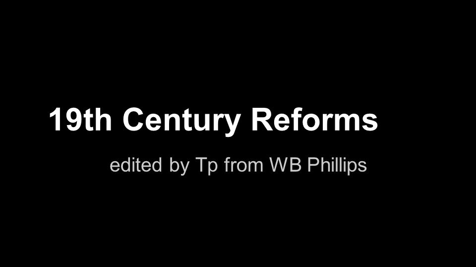 19th Century Reforms edited by Tp from WB Phillips