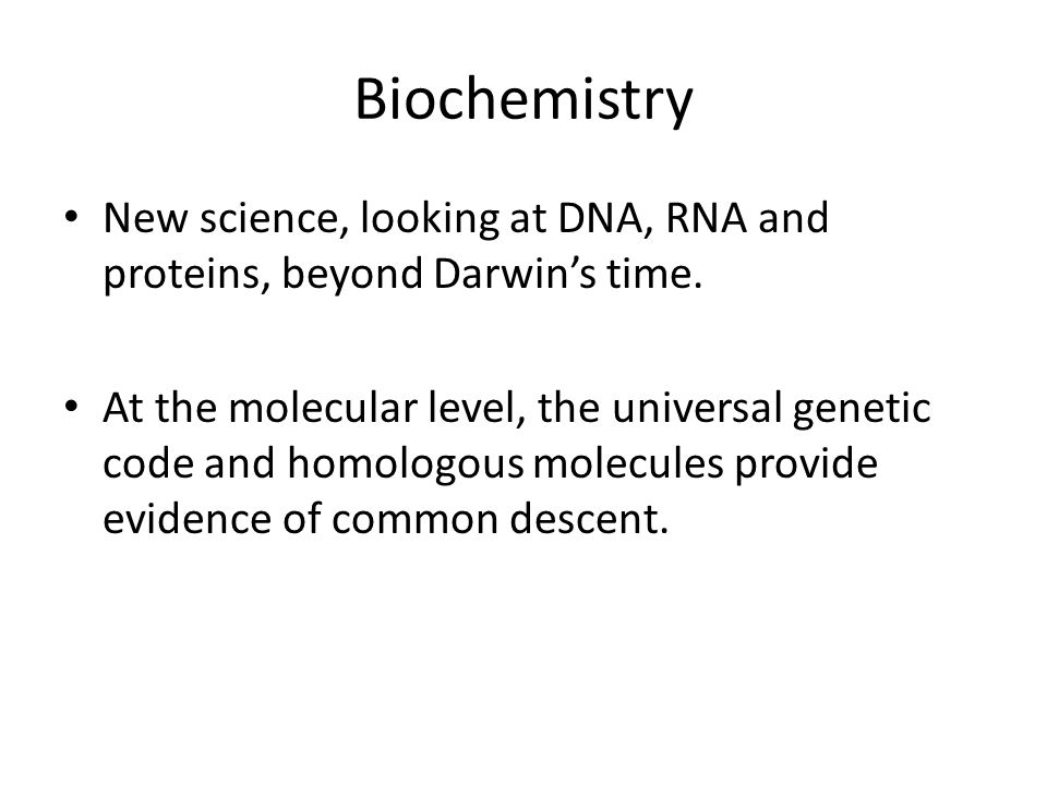 Biochemistry New science, looking at DNA, RNA and proteins, beyond Darwin's time.