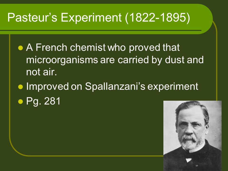 Pasteur's Experiment (1822-1895) A French chemist who proved that microorganisms are carried by dust and not air.
