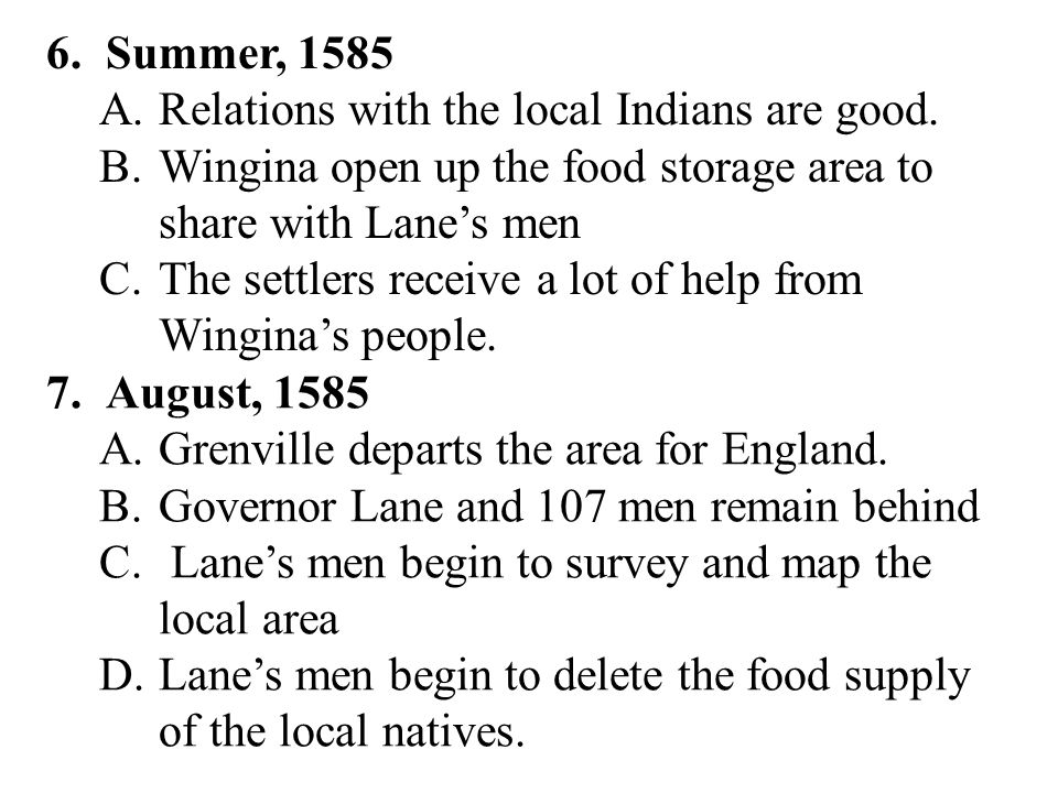 6.Summer, 1585 A.Relations with the local Indians are good.