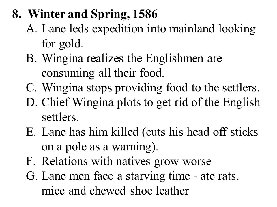 8.Winter and Spring, 1586 A.Lane leds expedition into mainland looking for gold.