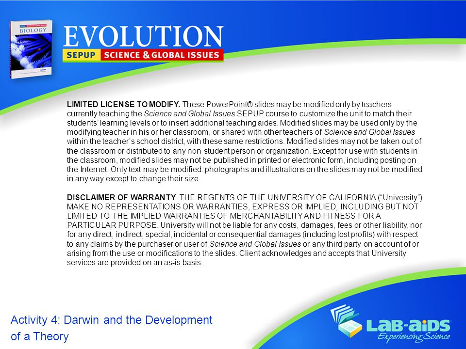 Activity 4: Darwin and the Development of a Theory Introduction  Biological evolution or evolution is a change in the genetic composition of a population that gives rise to new life forms from common ancestors.