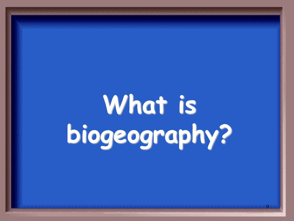 9 What is biogeography?