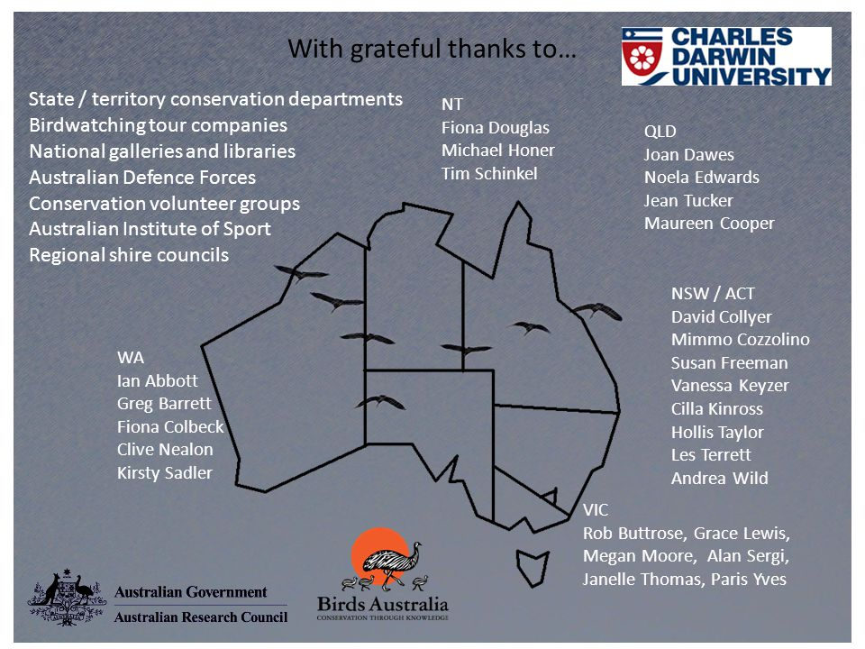 With grateful thanks to… NSW / ACT David Collyer Mimmo Cozzolino Susan Freeman Vanessa Keyzer Cilla Kinross Hollis Taylor Les Terrett Andrea Wild NT F