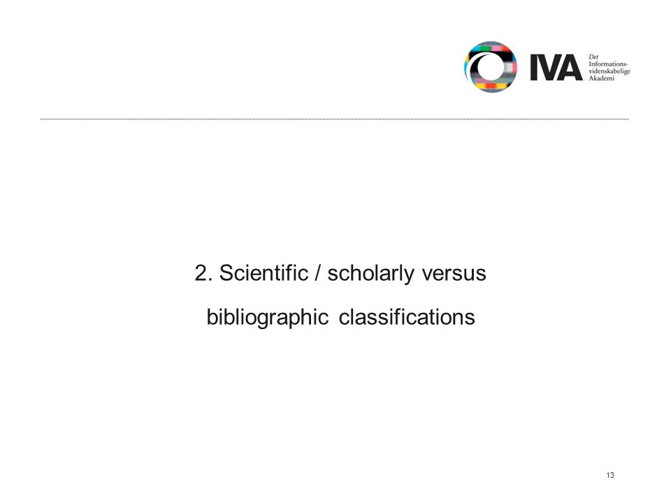 2. Scientific / scholarly versus bibliographic classifications 13