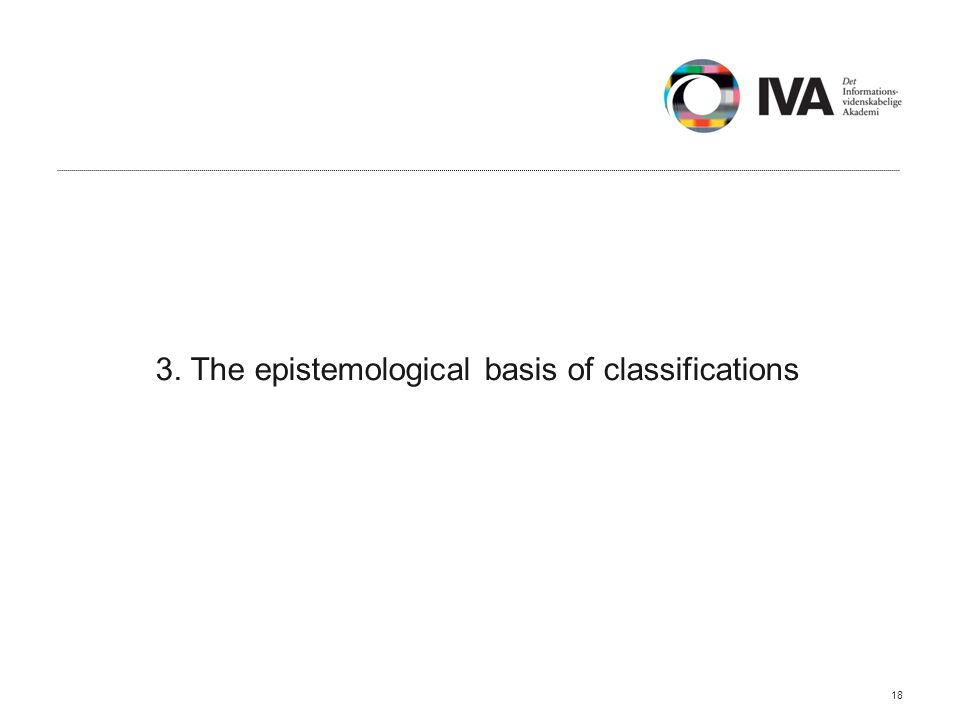 3. The epistemological basis of classifications 18