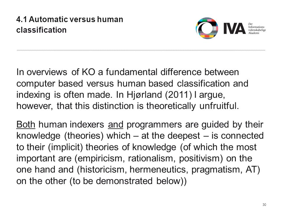 4.1 Automatic versus human classification In overviews of KO a fundamental difference between computer based versus human based classification and indexing is often made.