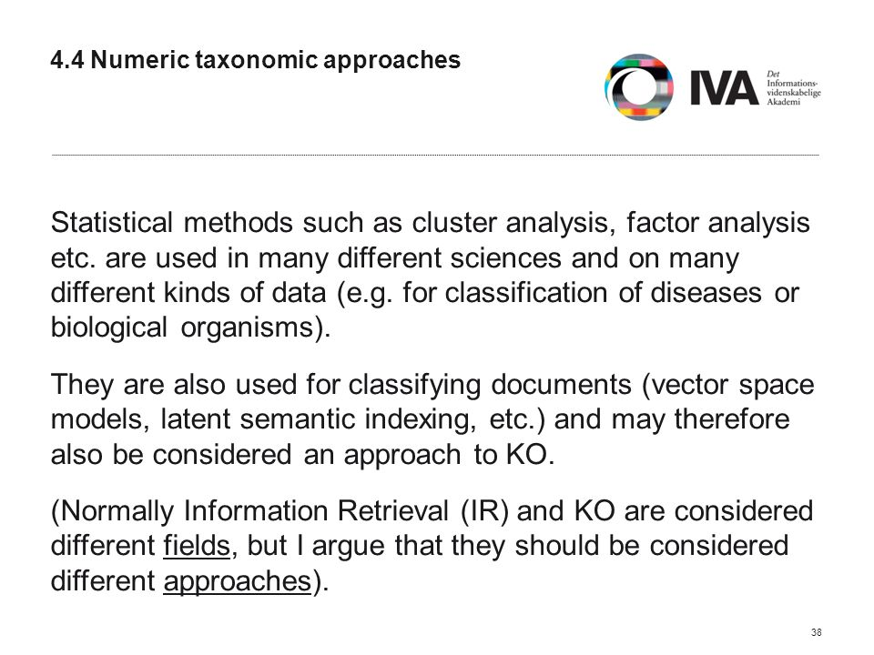 4.4 Numeric taxonomic approaches Statistical methods such as cluster analysis, factor analysis etc.