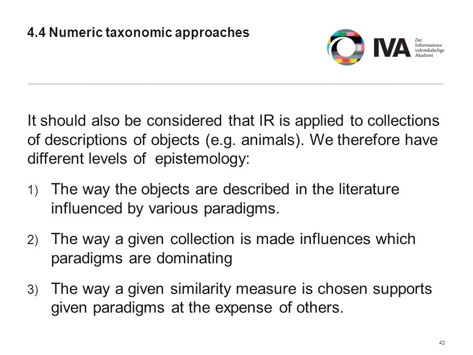 4.4 Numeric taxonomic approaches It should also be considered that IR is applied to collections of descriptions of objects (e.g.