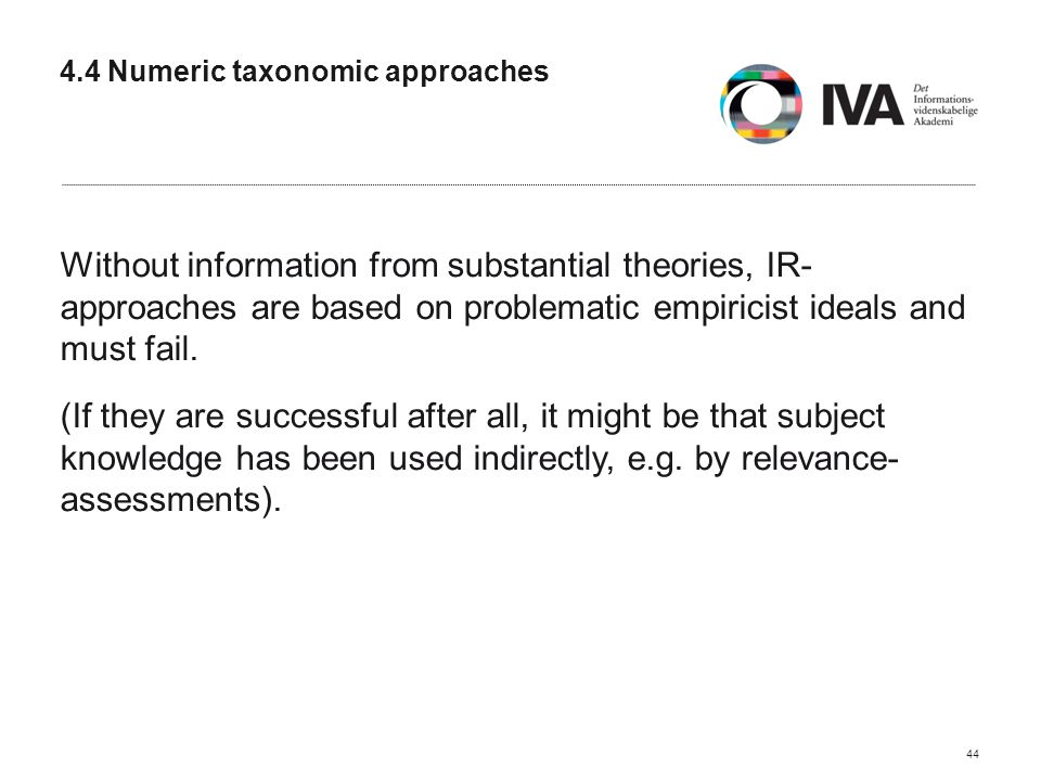 4.4 Numeric taxonomic approaches Without information from substantial theories, IR- approaches are based on problematic empiricist ideals and must fail.