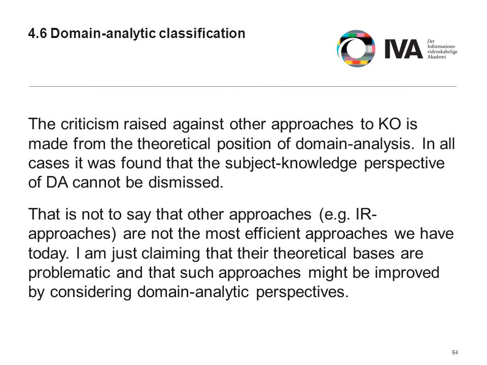 4.6 Domain-analytic classification The criticism raised against other approaches to KO is made from the theoretical position of domain-analysis.