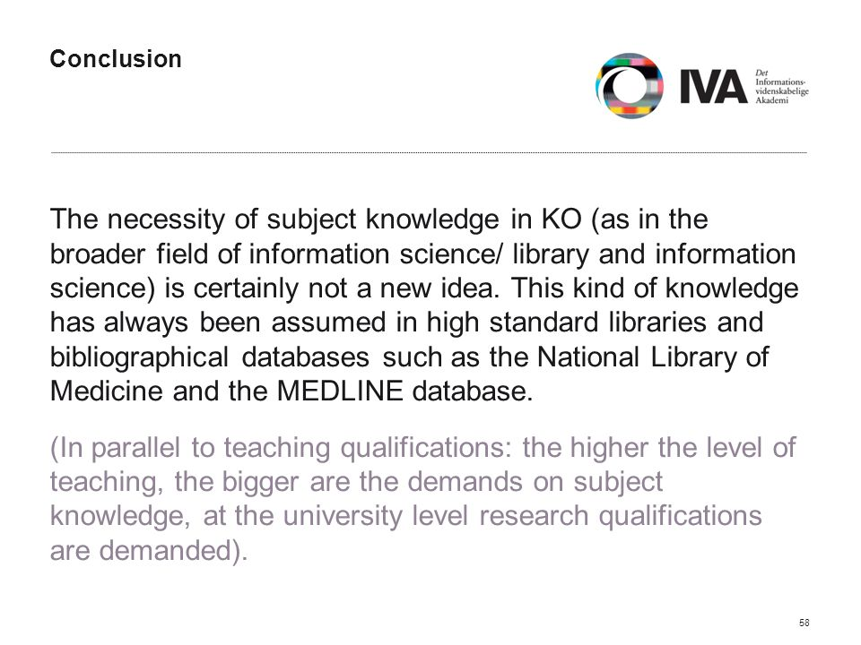 Conclusion The necessity of subject knowledge in KO (as in the broader field of information science/ library and information science) is certainly not a new idea.