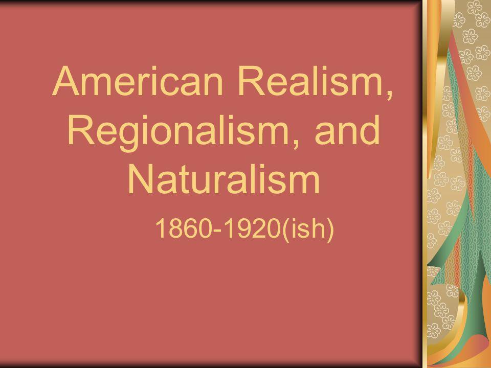American Realism, Regionalism, and Naturalism 1860-1920(ish)