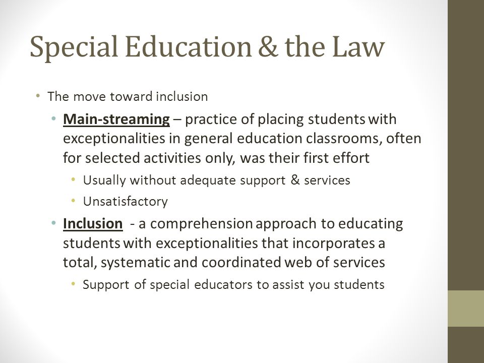 Special Education & the Law The move toward inclusion Main-streaming – practice of placing students with exceptionalities in general education classro