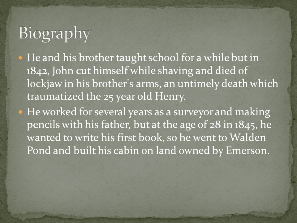 He and his brother taught school for a while but in 1842, John cut himself while shaving and died of lockjaw in his brother s arms, an untimely death which traumatized the 25 year old Henry.