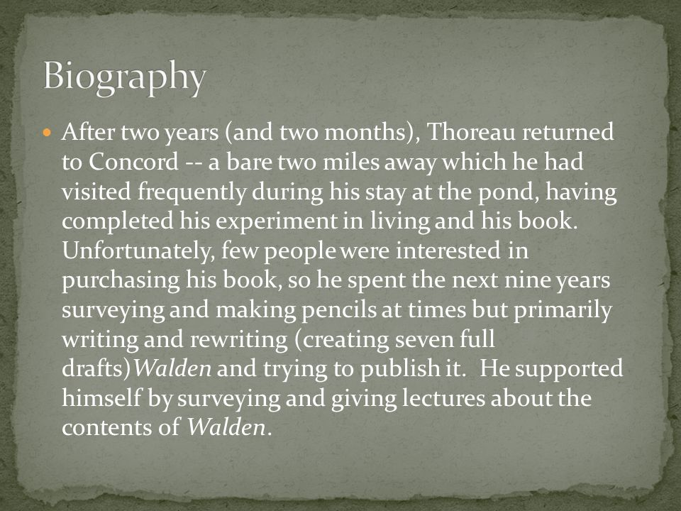 After two years (and two months), Thoreau returned to Concord -- a bare two miles away which he had visited frequently during his stay at the pond, ha