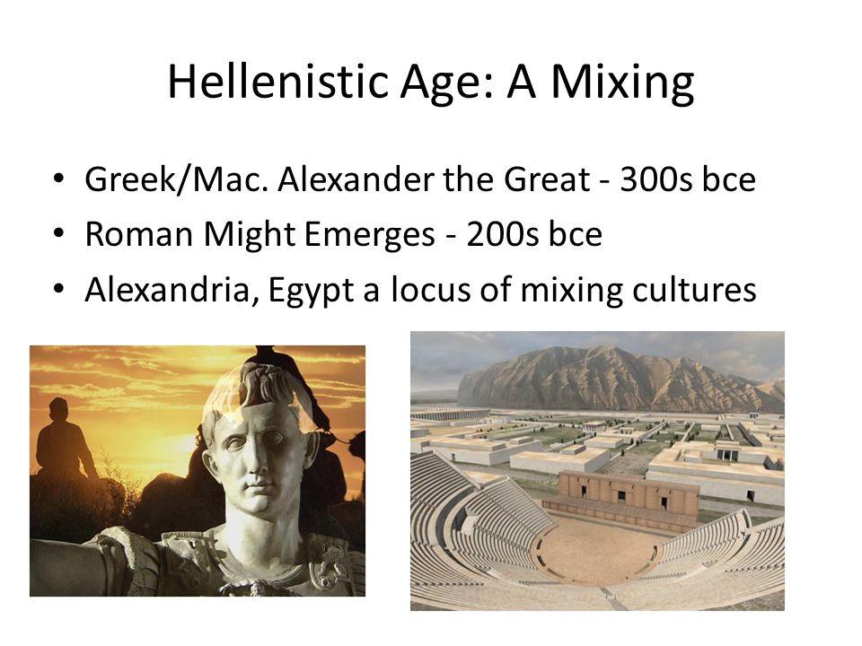 Hellenistic Age: A Mixing Greek/Mac.