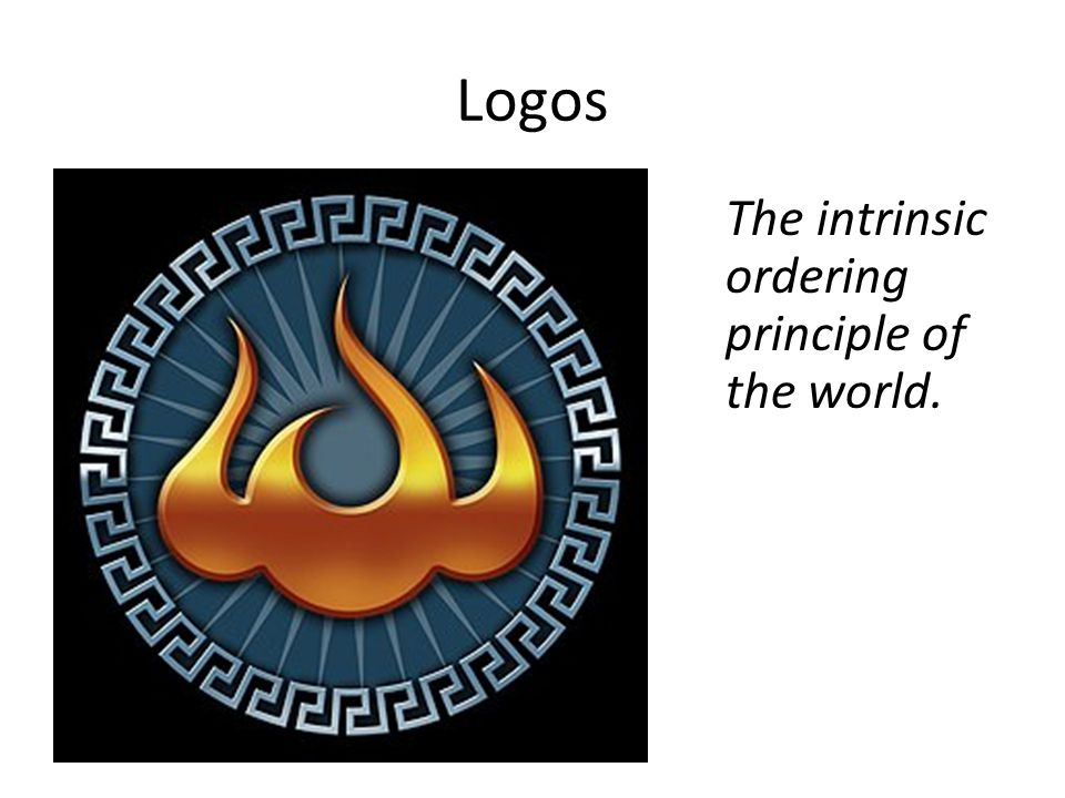 Logos The intrinsic ordering principle of the world.