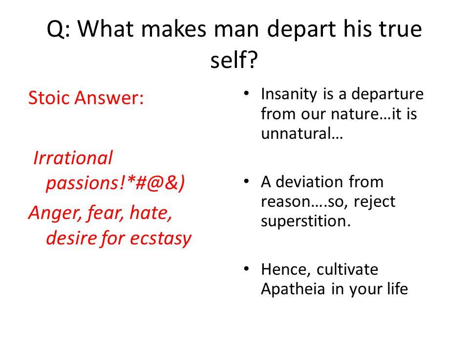 Q: What makes man depart his true self.