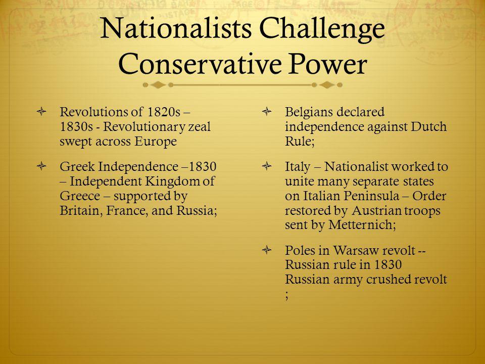 Nationalists Challenge Conservative Power  Revolutions of 1820s – 1830s - Revolutionary zeal swept across Europe  Greek Independence –1830 – Indepen