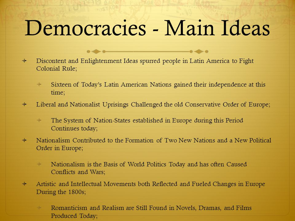 Democracies - Main Ideas  Discontent and Enlightenment Ideas spurred people in Latin America to Fight Colonial Rule;  Sixteen of Today's Latin Ameri